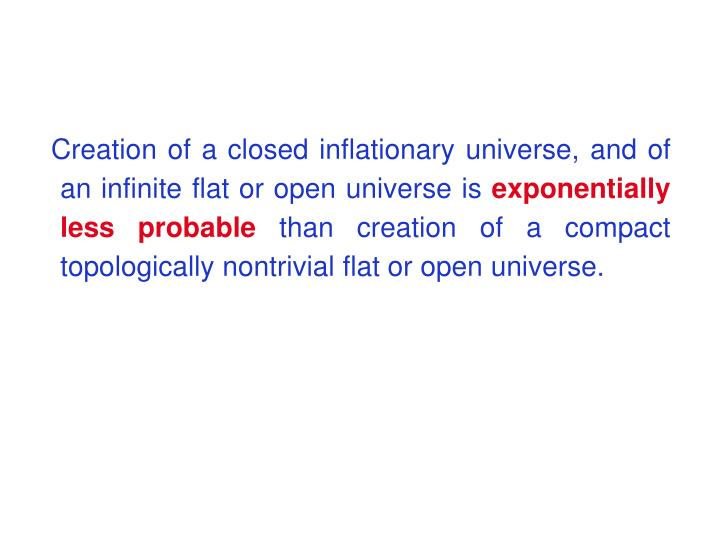 Creation of a closed inflationary universe, and of an infinite flat or open universe is