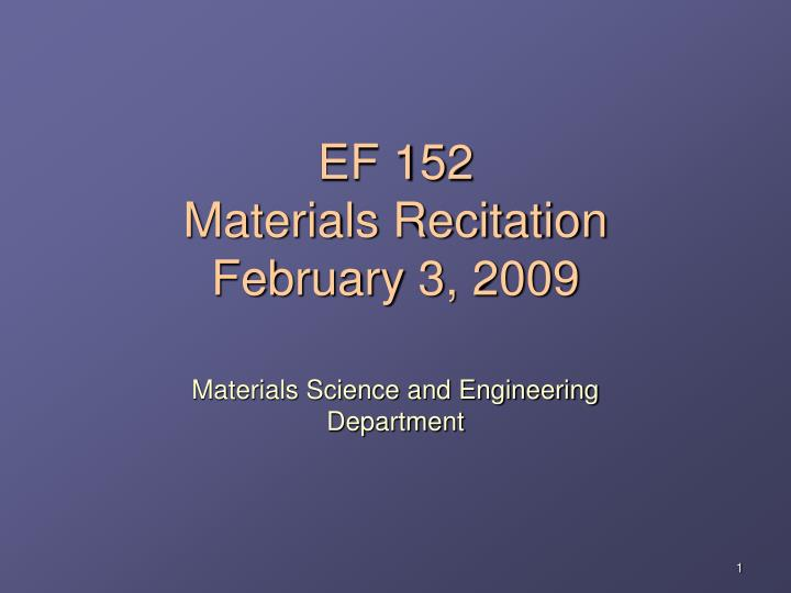 Ef 152 materials recitation february 3 2009