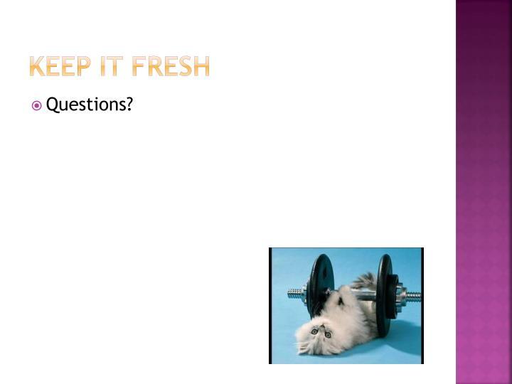Keep it fresh