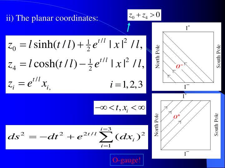 ii) The planar coordinates: