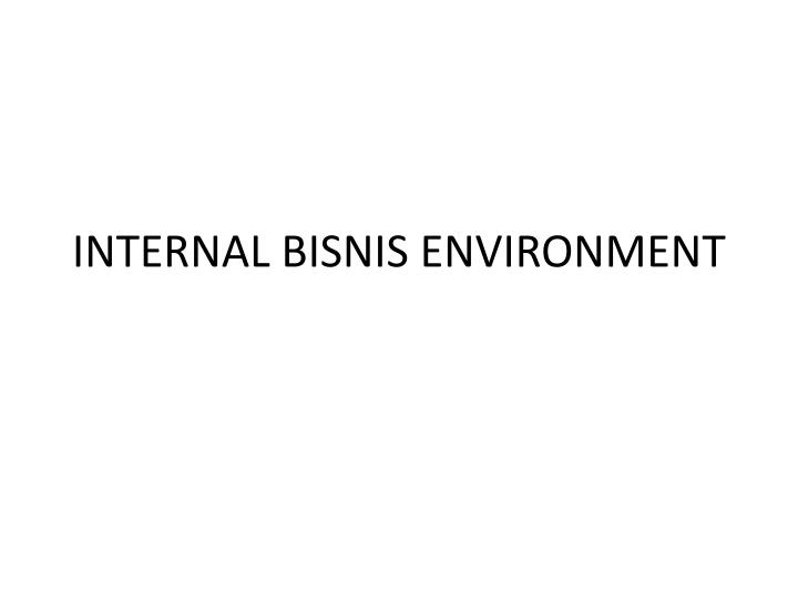 INTERNAL BISNIS ENVIRONMENT