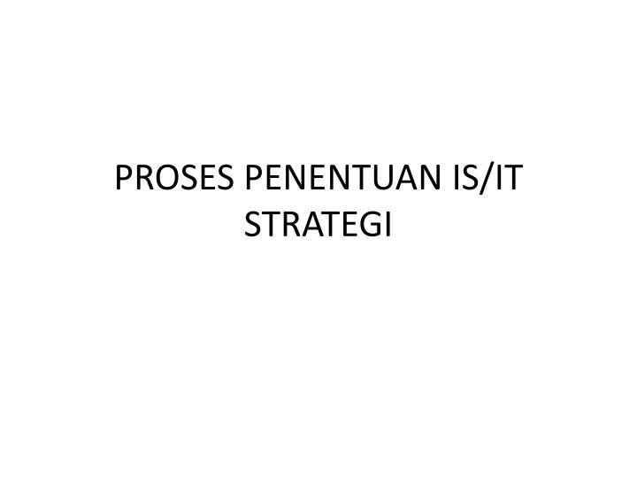 PROSES PENENTUAN IS/IT STRATEGI