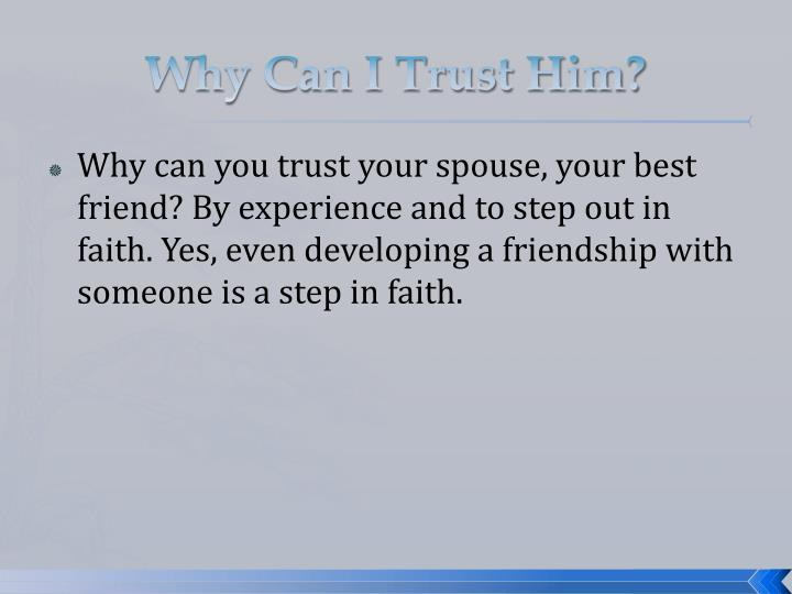 Why Can I Trust Him?