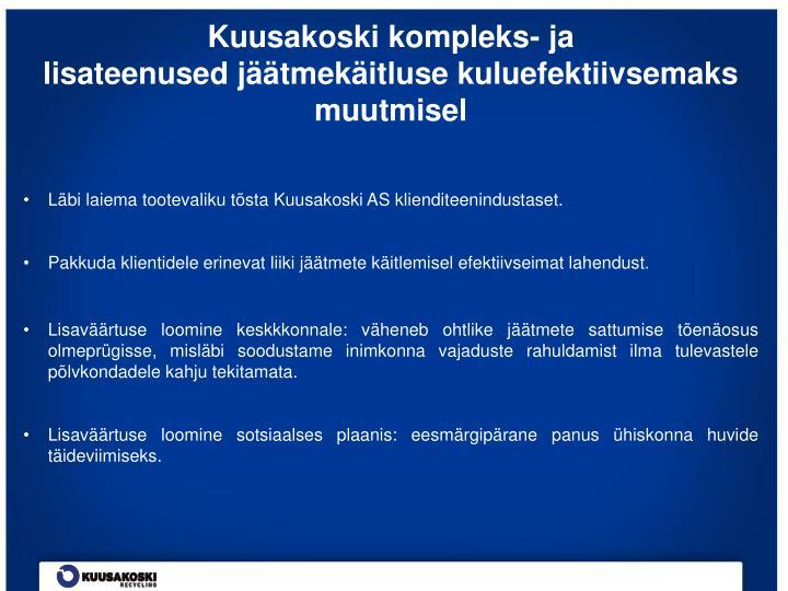 Läbi laiema tootevaliku tõsta Kuusakoski AS klienditeenindustaset.