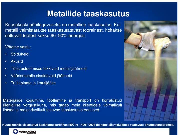 Kuusakoski põhitegevuseks on metallide taaskasutus.