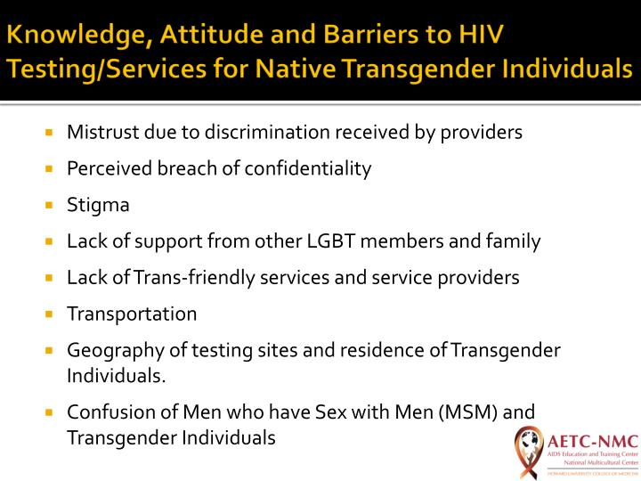 Knowledge, Attitude and Barriers to HIV Testing/Services for Native Transgender Individuals