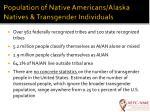 population of native americans alaska natives transgender individuals