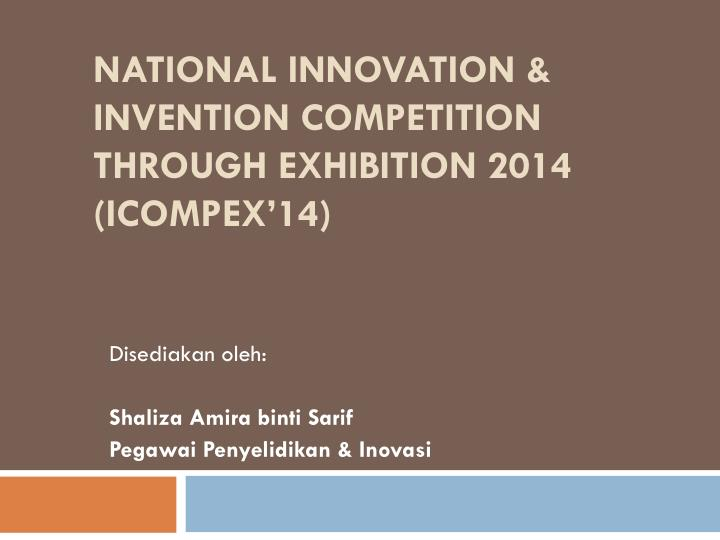 National innovation invention competition through exhibition 2014 icompex 14