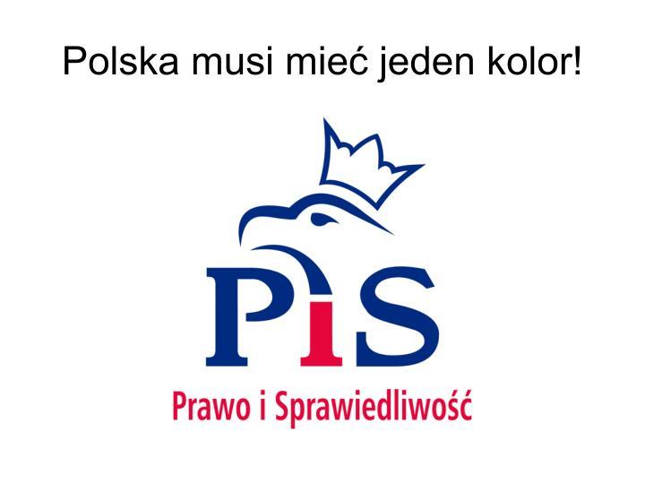 Polska musi mieć jeden kolor!