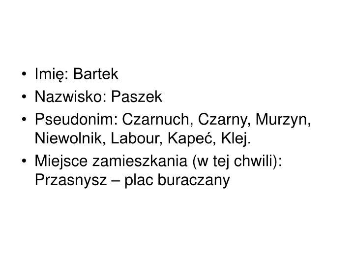 Imię: Bartek