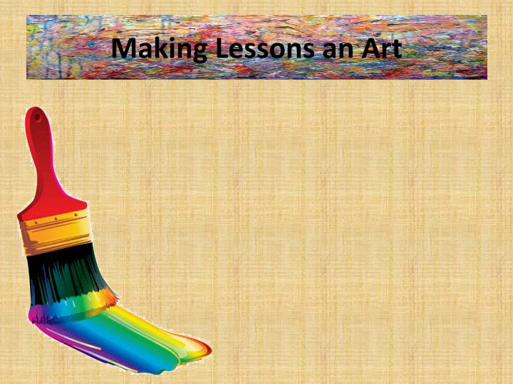 Making Lessons an Art