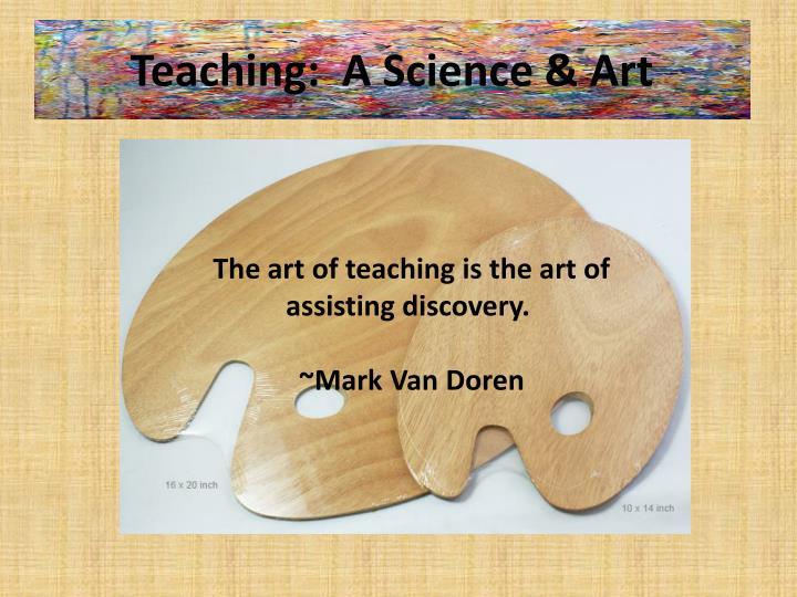 Teaching:  A Science & Art