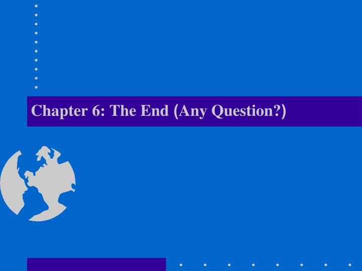 Chapter 6: The End