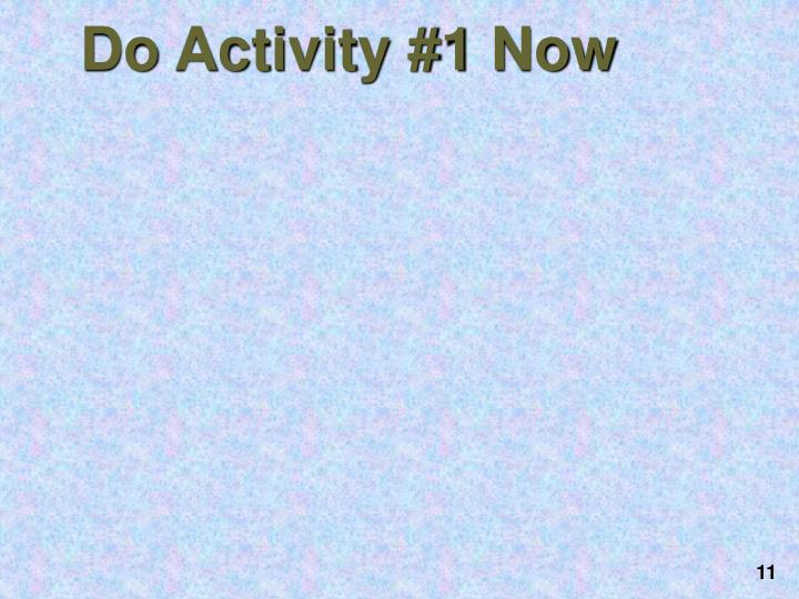 Do Activity #1 Now
