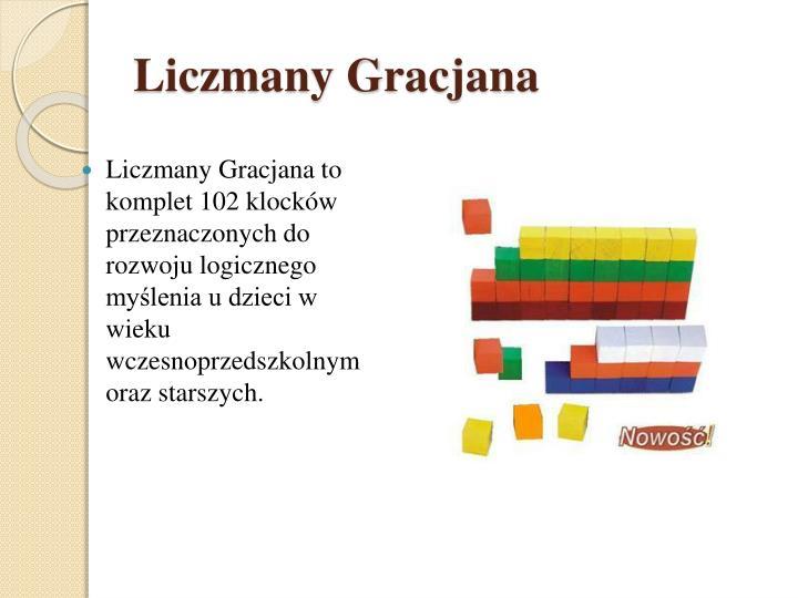 Liczmany Gracjana to komplet 102 klocków przeznaczonych do rozwoju logicznego myślenia u dzieci w wieku wczesnoprzedszkolnym oraz starszych.