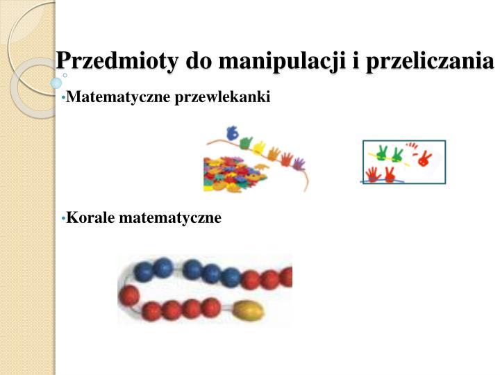 Przedmioty do manipulacji i przeliczania