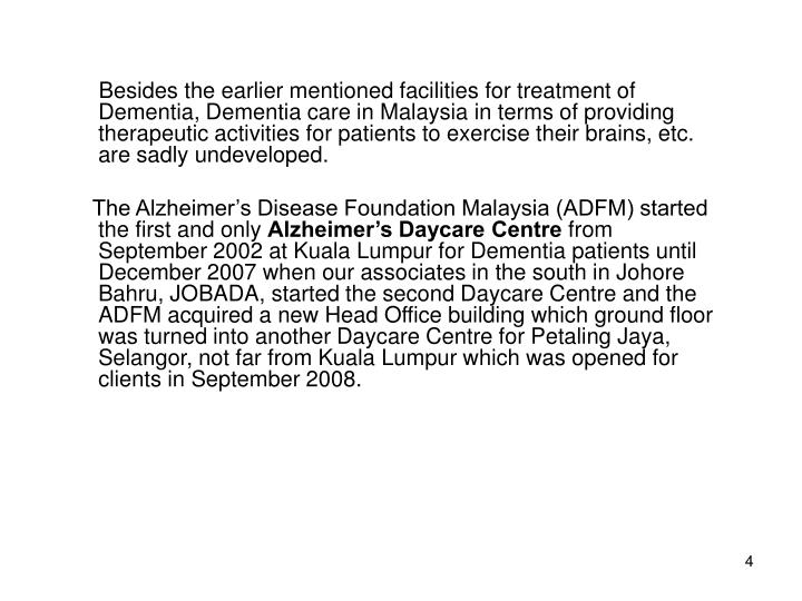 Besides the earlier mentioned facilities for treatment of Dementia, Dementia care in Malaysia in terms of providing therapeutic activities for patients to exercise their brains, etc. are sadly undeveloped.