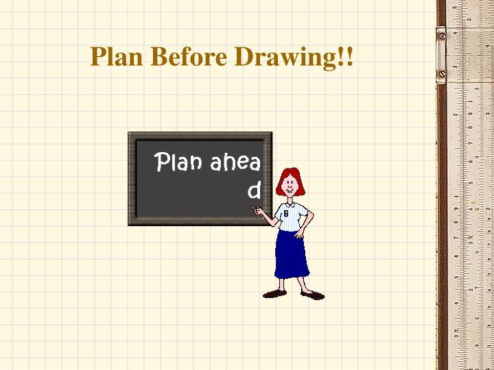 Plan Before Drawing!!