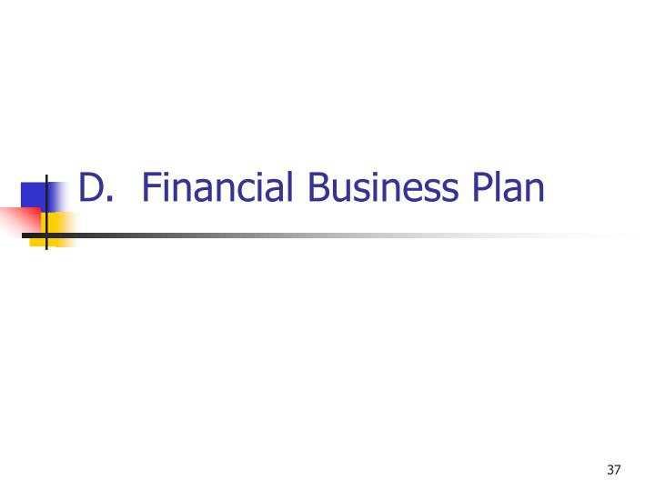 D.  Financial Business Plan