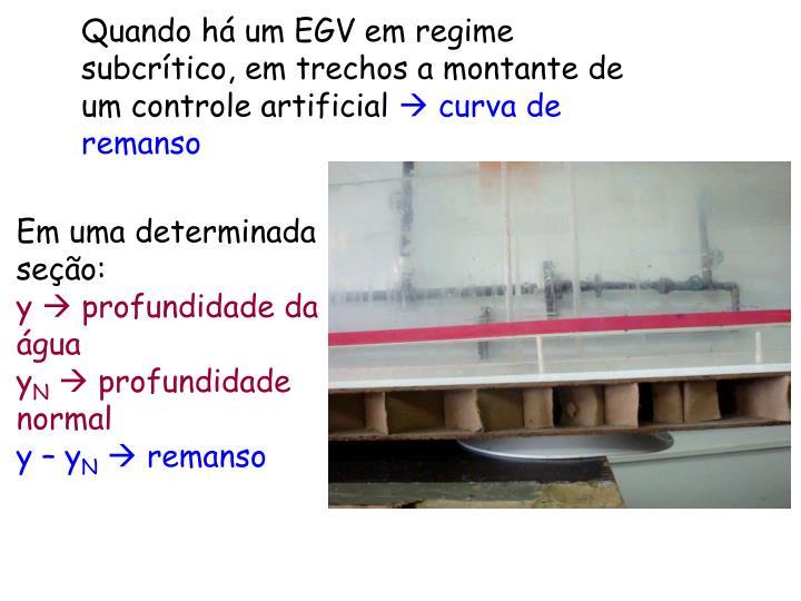 Quando há um EGV em regime subcrítico, em trechos a montante de um controle artificial