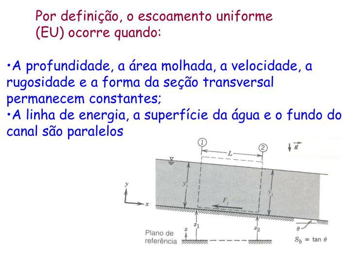 Por definição, o escoamento uniforme (EU) ocorre quando: