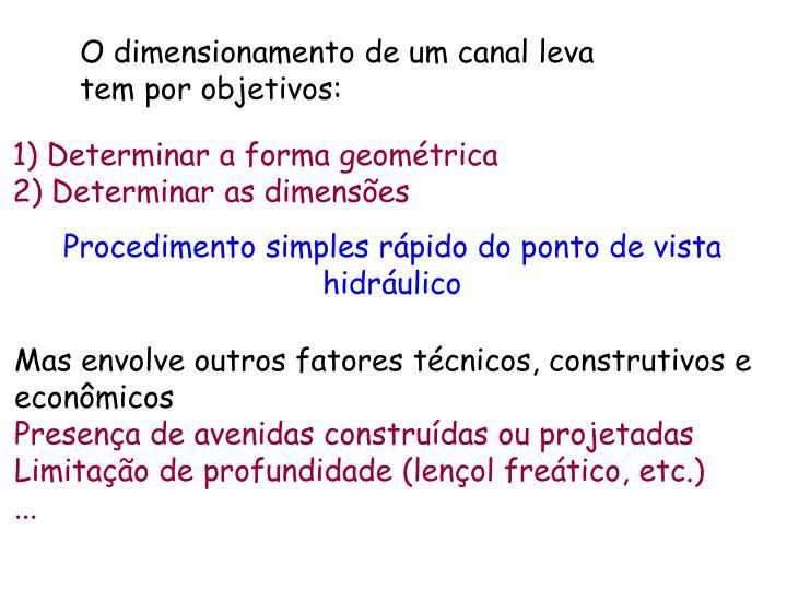 O dimensionamento de um canal leva tem por objetivos: