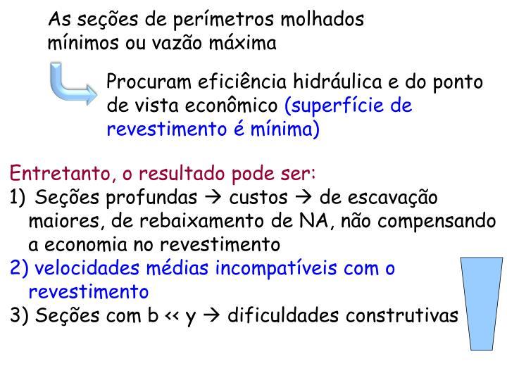 As seções de perímetros molhados mínimos ou vazão máxima