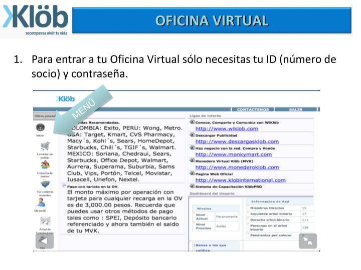 Para entrar a tu Oficina Virtual sólo necesitas tu ID (número de socio) y contraseña.