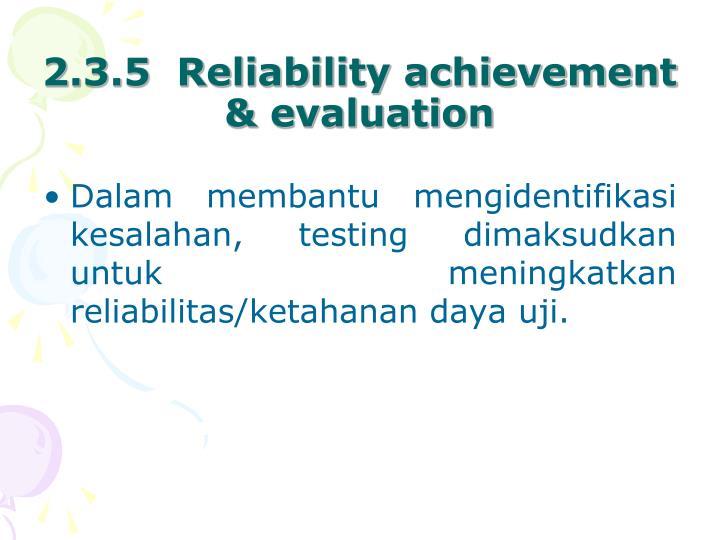 2.3.5  Reliability achievement & evaluation