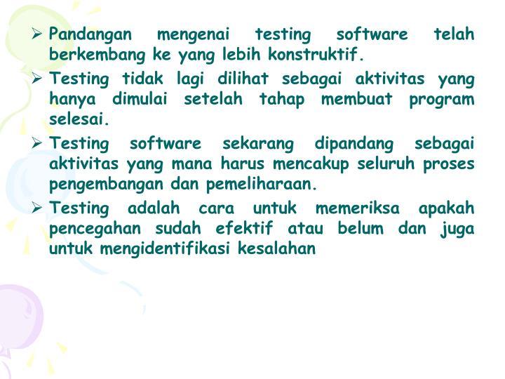 Pandangan mengenai testing software telah berkembang ke yang lebih konstruktif.
