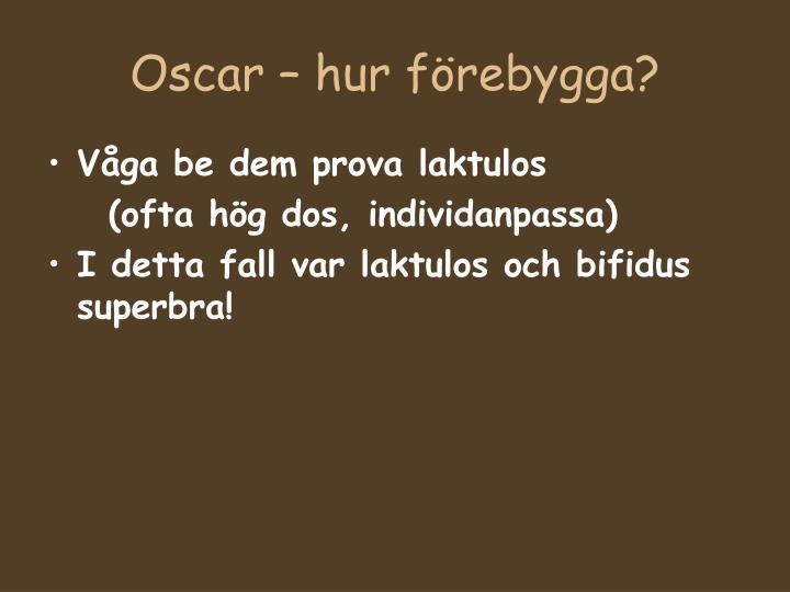 Oscar – hur förebygga?