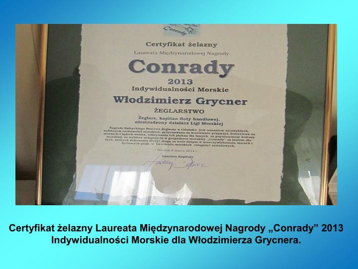"""Certyfikat żelazny Laureata Międzynarodowej Nagrody """"Conrady"""" 2013 Indywidualności Morskie dla Włodzimierza Grycnera."""