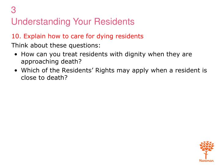 10. Explain how to care for dying residents