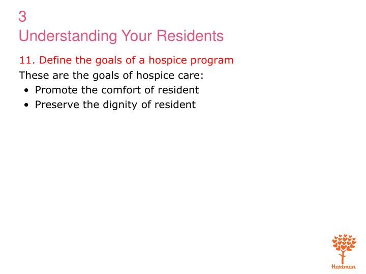 11. Define the goals of a hospice program