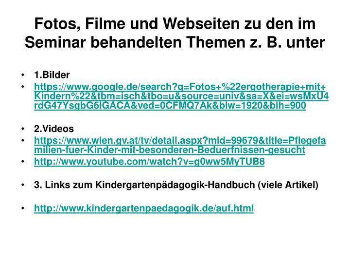 Fotos, Filme und Webseiten zu den im Seminar behandelten Themen z. B. unter