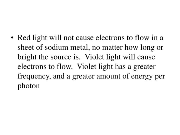 Red light will not cause electrons to flow in a sheet of sodium metal, no matter how long or bright the source is.  Violet light will cause electrons to flow.  Violet light has a greater frequency, and a greater amount of energy per photon