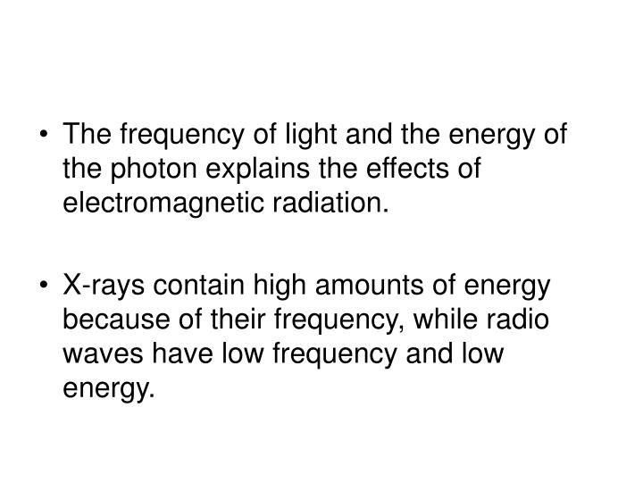 The frequency of light and the energy of the photon explains the effects of electromagnetic radiation.
