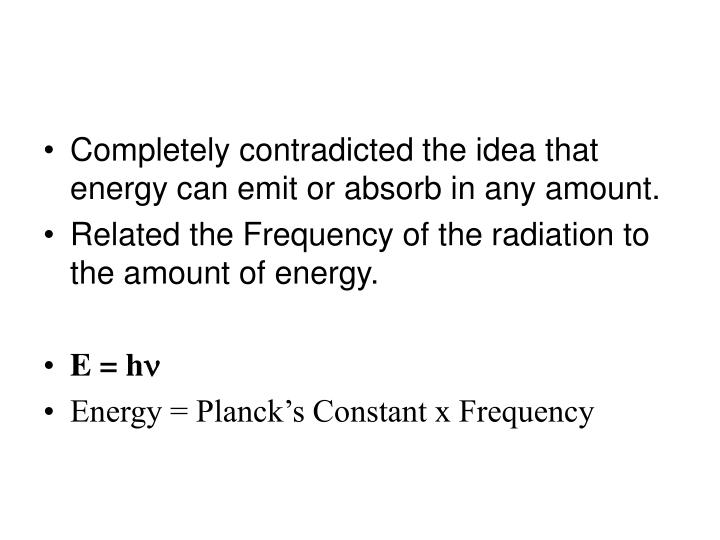 Completely contradicted the idea that energy can emit or absorb in any amount.