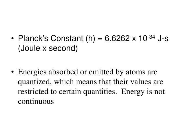 Planck's Constant (h) = 6.6262 x 10