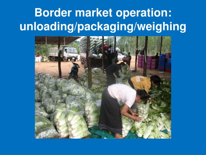 Border market operation: unloading/packaging/weighing