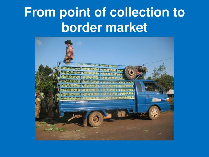 From point of collection to border market