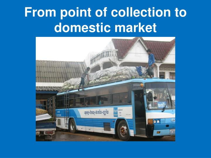 From point of collection to domestic market