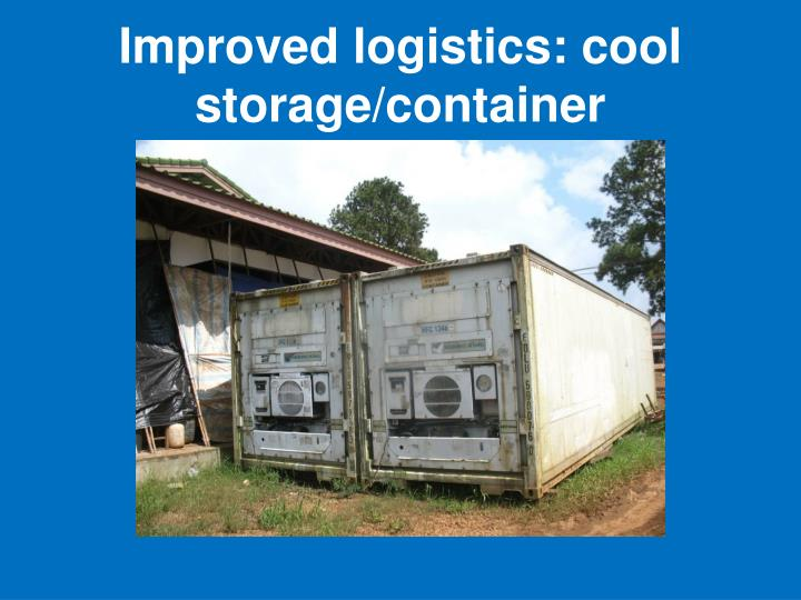 Improved logistics: cool storage/container