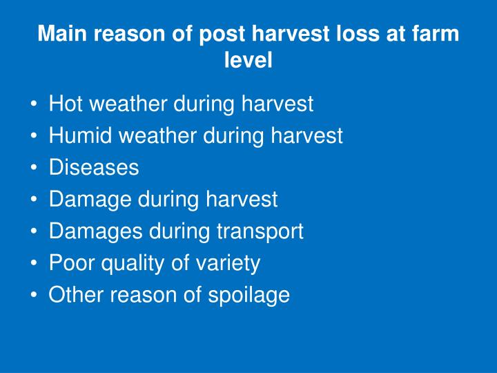 Main reason of post harvest loss at farm level