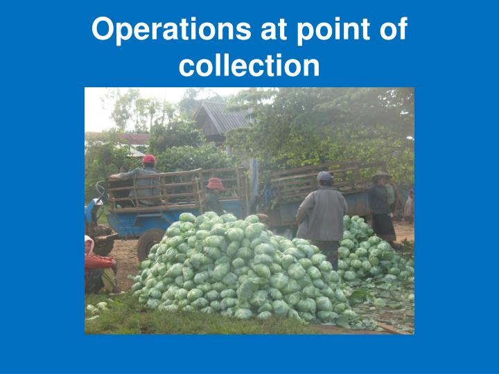 Operations at point of collection