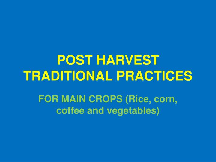 POST HARVEST TRADITIONAL PRACTICES