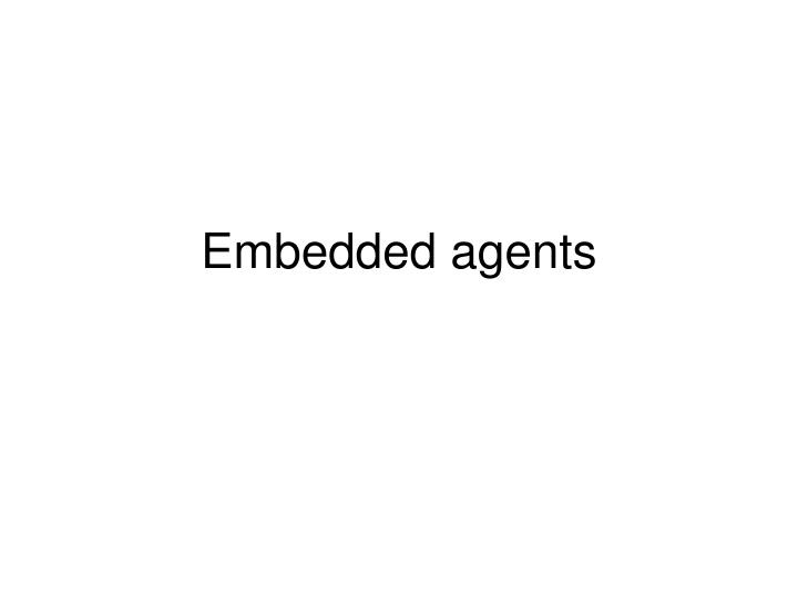 Embedded agents