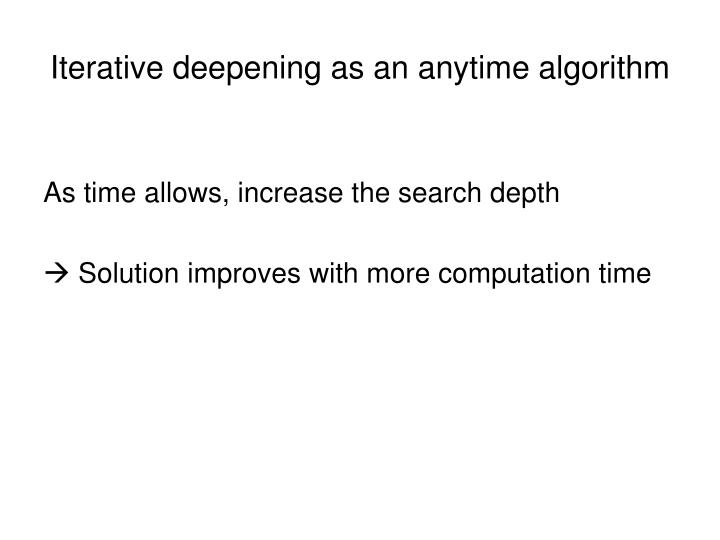 Iterative deepening as an anytime algorithm