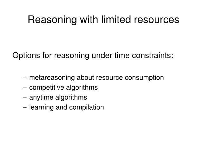 Reasoning with limited resources