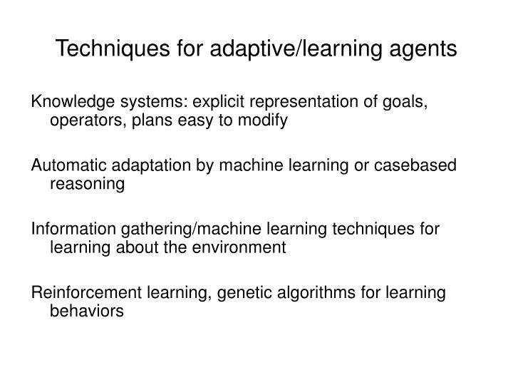 Techniques for adaptive/learning agents